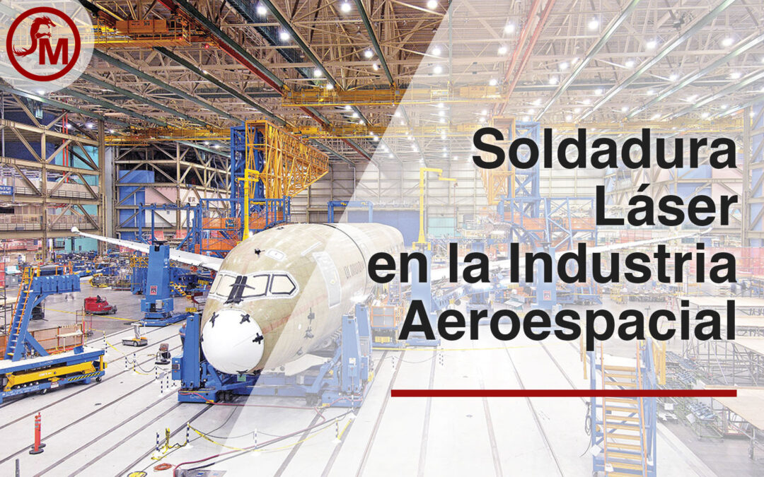 Soldadura Láser en la Industria Aeroespacial