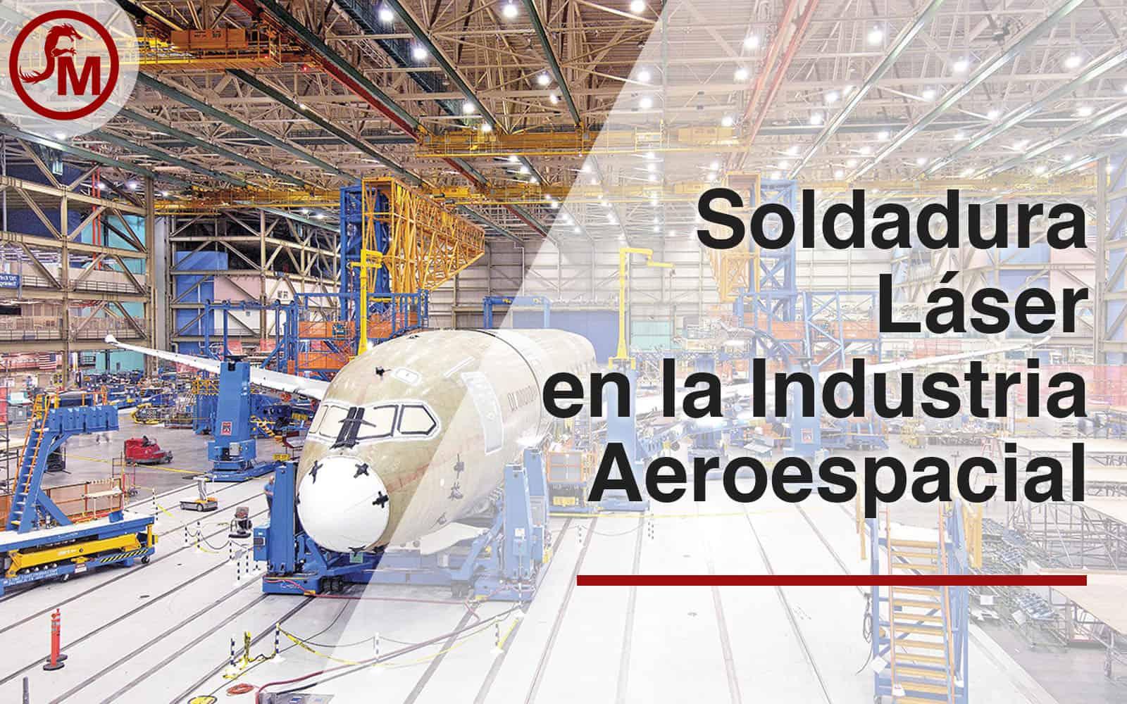 Soldadura Láser en la industria Aeroespacial en México