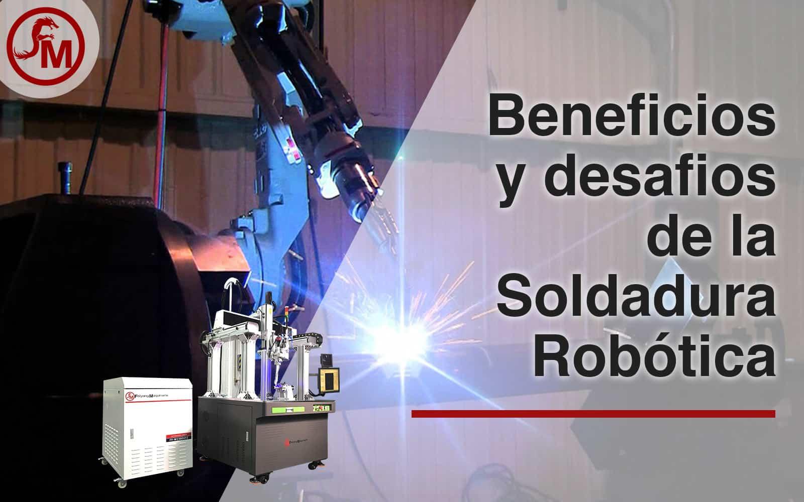 beneficios y desafios de la soldadura robótica